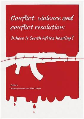 Conflict, Violence and Conflict Resolution in South Africa: Where is South Africa Heading?