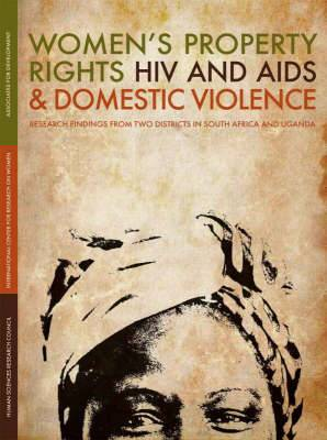 Women's Property Rights, HIV and AIDS and Domestic Violence: Research Findings from Two Districts in South Africa and Uganda