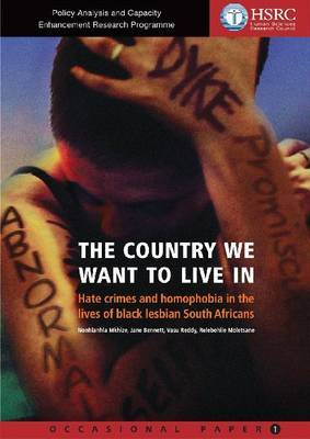 The Country We Want to Live in: Hate Crimes and Homophobia in the Lives of Black Lesbian South Africans