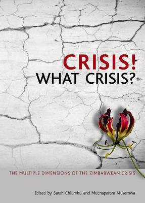 Crisis! What Crisis?: The Multiple Dimensions of the Zimbabwe Crisis
