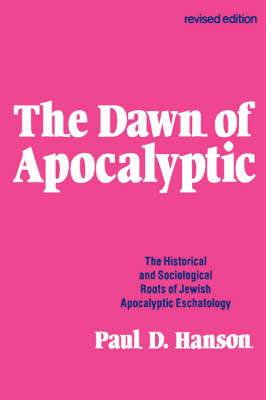 The Dawn of Apocalyptic: Historical and Sociological Roots of Jewish Apocalyptic Eschatology