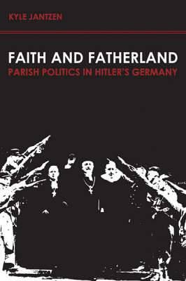 Faith and Fatherland: Parish Politics in Hitler's Germany