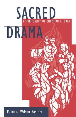 Sacred Drama: A Spirituality of Christian Liturgy