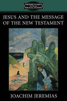 Jesus and the Message of the New Testament: Fortress Classics in Bible Studies