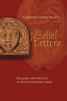 The JezebelL Letters: Religion and Politics in Ninth-century Israel