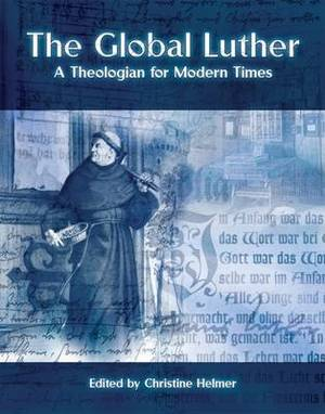 The Global Luther: A Theologian for Modern Times