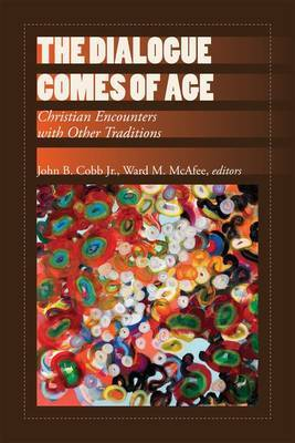 The Dialogue Comes of Age: Christian Encounters with Other Traditions