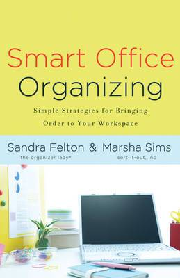 Smart Office Organizing: Simple Strategies for Bringing Order to Your Workspace