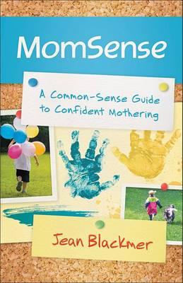 MomSense: A Common-Sense Guide to Confident Mothering