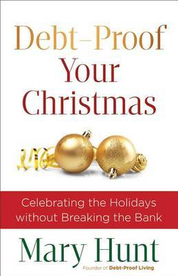 Debt-Proof Your Christmas: Celebrating the Holidays without Breaking the Bank