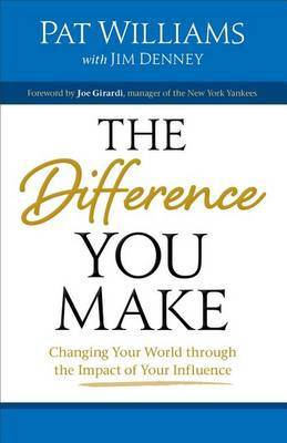 The Difference You Make: Changing Your World Through the Impact of Your Influence