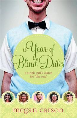 A Year of Blind Dates: A Single Girl's Search for  The One