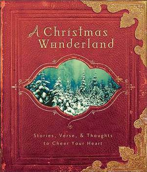 A Christmas Wonderland: Stories, Verse, & Thoughts to Cheer Your Heart