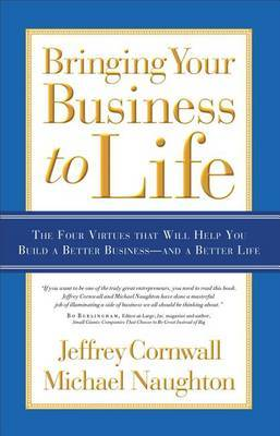 Bringing Your Business to Life: The Four Virtues That Will Help You Build a Better Business - And a Better Life