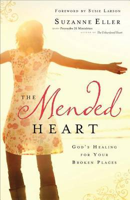 The Mended Heart: God's Healing for Your Broken Places
