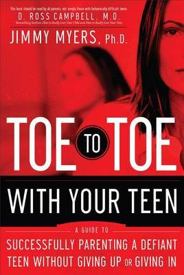Toe to Toe with Your Teen: A Guide to Successfully Parenting a Defiant Teen Without Giving Up or Giving in