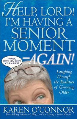 Help, Lord! I'm Having a Senior Moment -Again!: Laughing Through the Realities of Growing Older