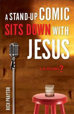 A Stand-Up Comic Sits Down with Jesus: A Devotional?