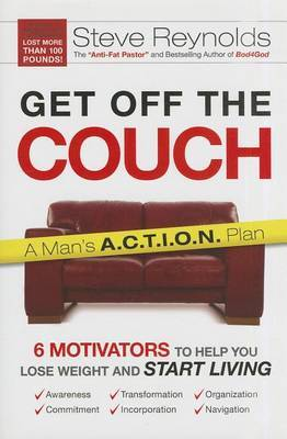 Get Off the Couch: A Man's A.C.T.I.O.N. Plan: 6 Motivators to Help You Lose Weight and Start Living