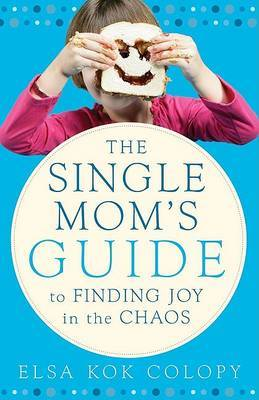 The Single Mom's Guide to Finding Joy in the Chaos