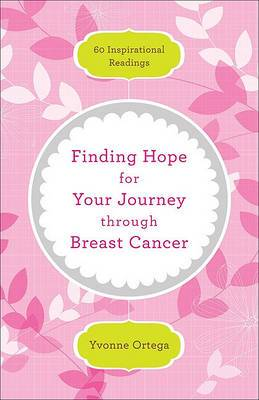 Finding Hope for Your Journey Through Breast Cancer: 60 Inspirational Readings