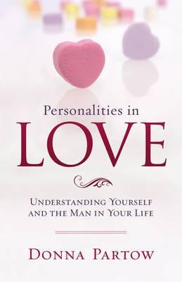 Personalities in Love: Understanding the Man in Your Life