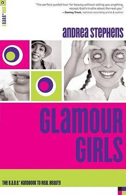 Glamour Girls: The B.A.B.E. Handbook to Real Beauty