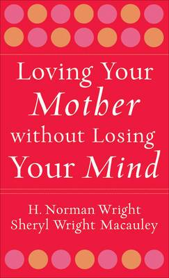 Loving Your Mother without Losing Your Mind