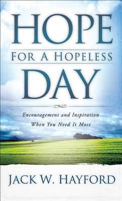 Hope for a Hopeless Day: Encouragement and Inspiration When You Need It Most