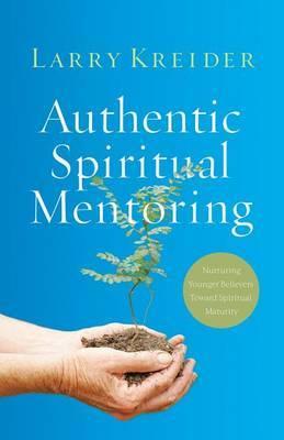 Authentic Spiritual Mentoring: Nurturing Younger Believers Toward Spiritual Maturity