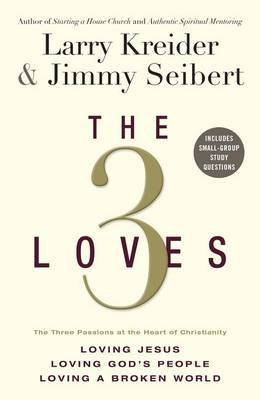 The 3 Loves: The Three Passions at the Heart of Christianity: Loving Jesus, Loving God's People, Loving a Broken World