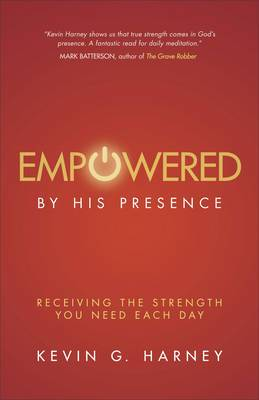 Empowered by His Presence: Receiving the Strength You Need Each Day