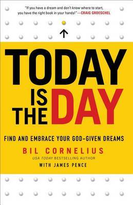 Today Is the Day: Find and Embrace Your God-given Dreams