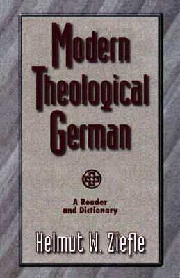 Modern Theological German: A Reader and Dictionary / [Edited by] Helmut W. Ziefle.