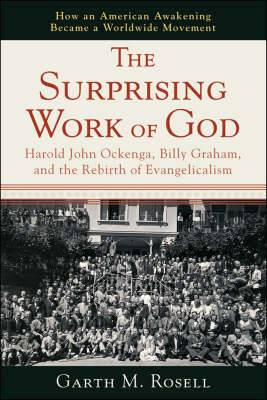 The Surprising Work of God: Harold John Ockenga, Billy Graham, and the Rebirth of Evangelicalism