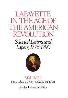 Lafayette in the Age of the American Revolution-Selected Letters and Papers, 1776-1790: December 7, 1776-March 30, 1778