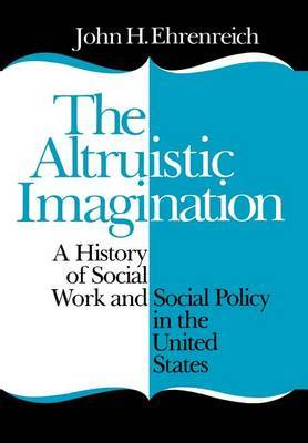 The Altruistic Imagination: History of Social Work and Social Policy in the United States