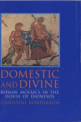 Domestic and Divine: Roman Mosaics in the House of Dionysos