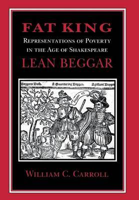 Fat King, Lean Beggar: Representations of Poverty in the Age of Shakespeare