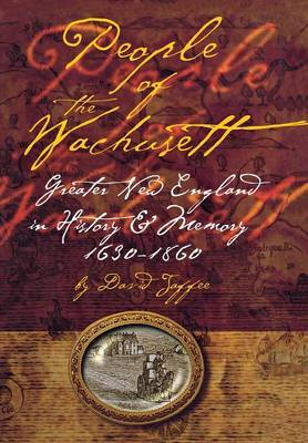 People of the Wachusett: Greater New England in History and Memory, 1630-1860