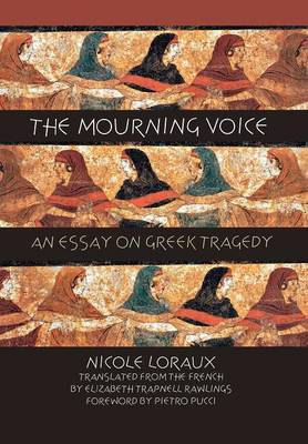 The Mourning Voice: An Essay on Greek Tragedy