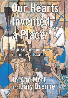 Our Hearts Invented a Place: Can Kibbutzim Survive in Today's Israel?