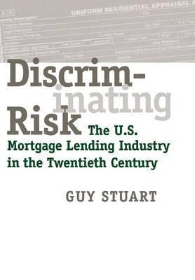 Discriminating Risk: The U.S. Mortgage Lending Industry in the Twentieth Century