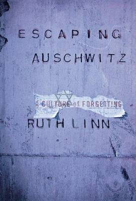Escaping Auschwitz: A Culture of Forgetting