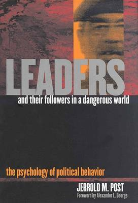 Leaders and Their Followers in a Dangerous World: The Psychology of Political Behavior