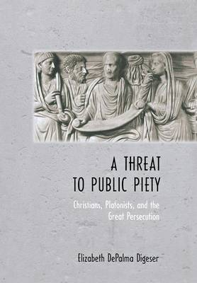 A Threat to Public Piety: Christians, Platonists, and the Great Persecution