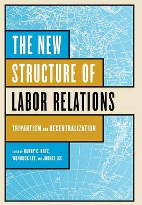 The New Structure of Labor Relations: Tripartism and Decentralization