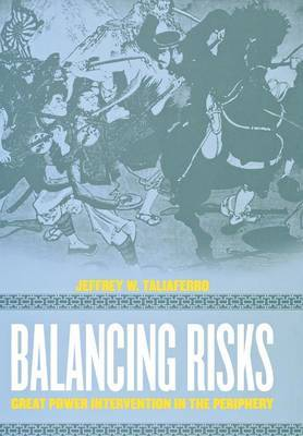 Balancing Risks: Great Power Intervention in the Periphery