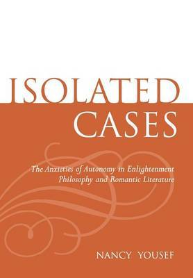 Isolated Cases: The Anxieties of Autonomy in Enlightenment Philosophy and Romantic Literature