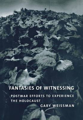 Fantasies of Witnessing: Postwar Efforts to Experience the Holocaust